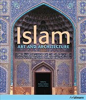 Islam : Art and Architecture - Hattstein, Markus
