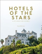 Hotels of the Stars : A-List Haunts and Hideaways - Williams, Tessa