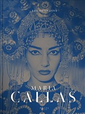 Definitive Maria Callas : The Life of a Diva in Unseen Pictures -