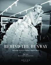 Behind the Runway : Backstage Access to Fashions Biggest Shows - Lever, Matt