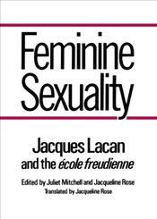 Feminine Sexuality : Jacques Lacan and the Ecole Freudienne - Lacan, Jacques