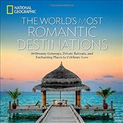 Worlds Most Romantic Destinations : 50 Dreamy Getaways, Private Retreats, and Enchanting Places to  - Geographic, National
