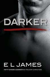 Darker : Fifty Shades Darker as Told by Christian - James, E L