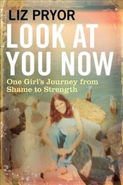 Look at You Now : One Girls Journey from Shame to Strength - Pryor, Liz