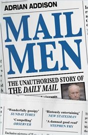 Mail Men : The Unauthorized Story of the Daily Mail - Addison, Adrian