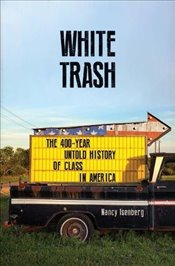 White Trash : The 400-Year Untold History of Class in America - Isenberg, Nancy