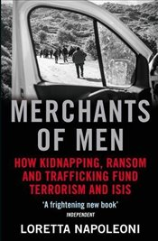 Merchants of Men : How Kidnapping, Ransom and Trafficking Fund Terrorism and ISIS - Napoleoni, Loretta