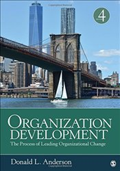 Organization Development 4e : The Process of Leading Organizational Change - Anderson, Donald L.
