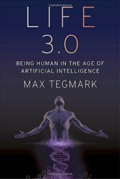 Life 3.0 : Being Human in the Age of Artificial Intelligence - Tegmark, Max