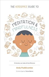 Headspace Guide to Mindfulness and Meditation : 10 Minutes can Make the Difference - Puddicombe, Andy