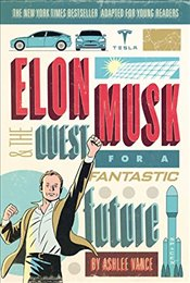 Elon Musk and the Quest for a Fantastic Future Young Readers Edition - Vance, Ashlee