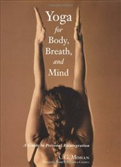 Yoga for Body, Breath and Mind: A Guide to Personal Reintegration - Mohan, A.G.