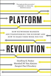 Platform Revolution : How Networked Markets are Transforming the Economy and How to Make Them Work f - Parker, Geoffrey G.