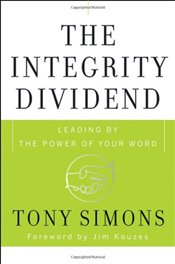 Integrity Dividend : Leading by the Power of Your Word - Simons, Tony
