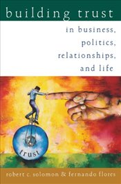Building Trust : In Business, Politics, Relationships, and Life - Solomon, Robert C.