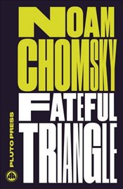 Fateful Triangle : The United States, Israel, and the Palestinians - Chomsky, Noam