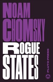 Rogue States : The Rule of Force in World Affairs - Chomsky, Noam