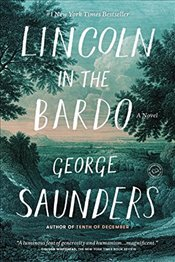 Lincoln in the Bardo : A Novel - Saunders, George
