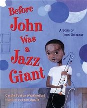 Before John Was a Jazz Giant : A Song of John Coltrane - Weatherford, Carole Boston