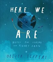 Here We Are : Notes for Living on Planet Earth - Jeffers, Oliver
