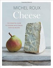 Cheese : The essential guide to cooking with cheese, over 100 recipes - Roux, Michel