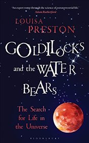 Goldilocks and the Water Bears : The Search for Life in the Universe - Preston, Louisa
