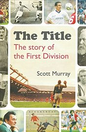 Title : The Story of the First Division - Murray, Scott