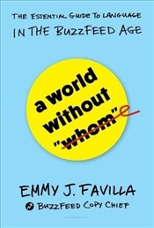 "World Without ""Whom"" : The Essential Guide to Language in the BuzzFeed Age - Favilla, Emmy J."