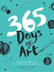 365 Days of Art : A Creative Exercise for Every Day of the Year - Scobie, Lorna