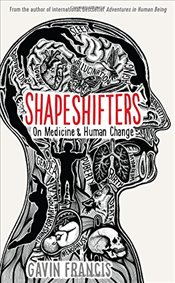 Shapeshifters : On Human Life and Change - Francis, Gavin
