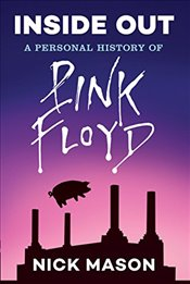 Inside Out : A Personal History of Pink Floyd - Mason, Nick