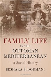 Family Life in the Ottoman Mediterranean : A Social History - Doumani, Beshara B.