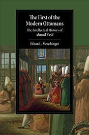 First of the Modern Ottomans : The Intellectual History of Ahmed Vasif  -