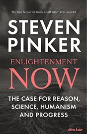 Enlightenment Now : The Case for Reason, Science, Humanism, and Progress - Pinker, Steven