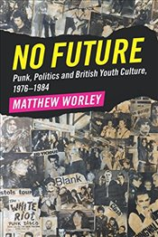 No Future : Punk, Politics and British Youth Culture, 1976–1984 - Worley, Matthew