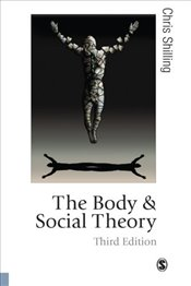 Body and Social Theory 3e - Shilling, Chris
