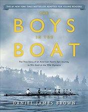 Boys in the Boat : The True Story of an American Teams Epic Journey to Win Gold at the 1936 Olympic - Brown, Daniel James