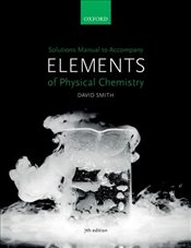 Solutions Manual to Accompany Elements of Physical Chemistry 7e - Smith, David