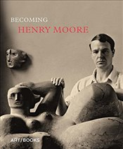 Becoming Henry Moore - Higham, Hannah