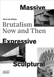 Massive, Expressive, Sculptural : Brutalism Now and Then - Van Uffelen, Chris