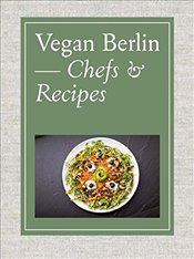 Vegan Berlin : Chefs & Recipes - Kierok, Thomas