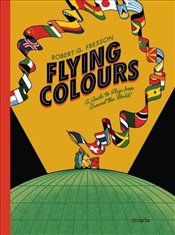 Flying Colours : A Guide to Flags from Around the World - Fresson, Robert G.