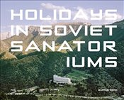 Holidays in Soviet Sanatoriums - Omidi, Maryam
