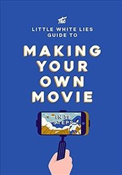 Little White Lies Guide to Making Your Own Movie : In 39 Steps  - Lies, Little White