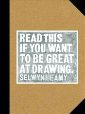 Read This if You Want to Be Great at Drawing - Leamy, Selwyn