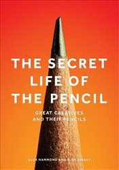 Secret Life of the Pencil : Great Creatives and their Pencils - Hammond, Alex