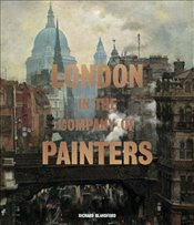 London in the Company of Painters - Blandford, Richard