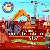 On the Construction Site : A Shine-a-Light Book - Brown, Carron