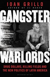 Gangster Warlords : Drug Dollars, Killing Fields and the New Politics of Latin America - Grillo, Ioan