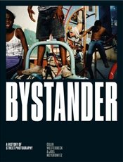 Bystander : A History of Street Photography - Westerbeck, Colin